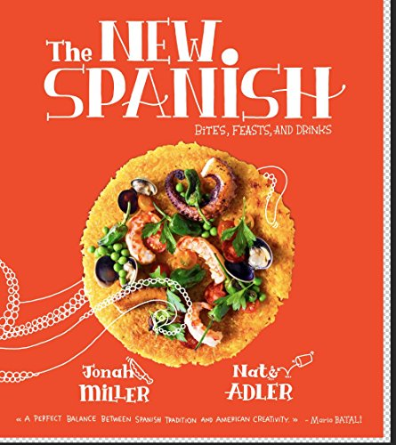 The New Spanish: Bites, Feasts, and Drinks by Jonah Miller, Nate Adler