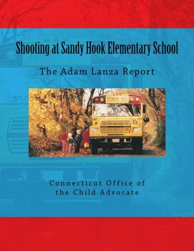 Shooting at Sandy Hook Elementary School: The Adam Lanza Report