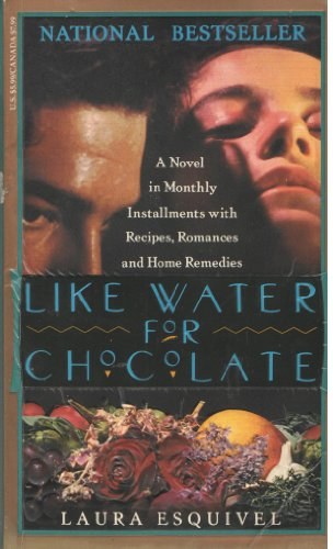 Like Water for Chocolate: A Novel in Monthly Installments, with Recipes, Romances, and Home Remedies