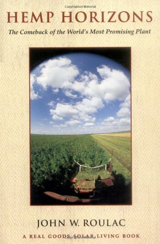 Hemp Horizons  The Comeback Of The Worlds Most Promising Plant  The Real Goods Solar Living Book