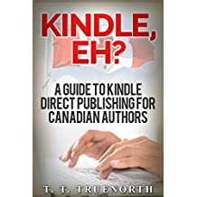 KINDLE, EH?: A GUIDE TO KINDLE DIRECT PUBLISHING FOR CANADIAN AUTHORS