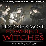 History's Most Powerful Witches: Their Life, Witchcraft and Spells | Desmond Wilde