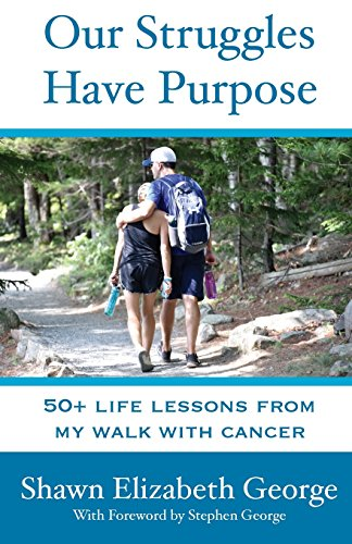Our Struggles Have Purpose: 50+ Life Lessons from my Walk with (Real Life Lessons)