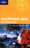 img - for Lonely Planet South East Asia on a Shoestring (Lonely Planet Shoestring Guides) book / textbook / text book
