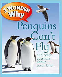 I Wonder Why Penguins Can't Fly: And Other Questions About Polar
