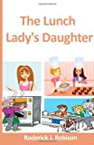 The Lunch Lady's Daughter, Roderick Robison, 1499117620