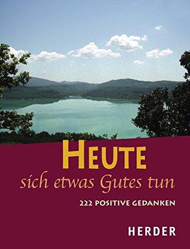 Heute sich etwas Gutes tun: 222 positive Gedanken
