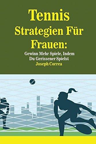 Tennis Strategien Für Frauen: Gewinn Mehr Spiele, Indem Du Gerissener Spielst (German Edition) by Finibi Inc