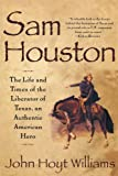 Sam Houston: The Life and Times of the Liberator of Texas, an Authentic American Hero
