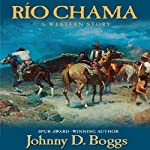 Rio Chama: A Western Story | Johnny D. Boggs