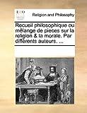Recueil Philosophique Ou Mêlange de Pieces Sur la Religion and la Morale Par Différents Auteurs, See Notes Multiple Contributors, 1170913644