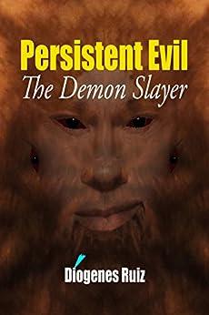 Persistent Evil: The Demon Slayer (Praying Mantis Series Book 2) by [Ruiz, Diogenes]