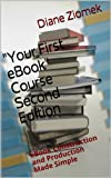 """Your First eBook"" Course Second Edition: eBook Construction and Production Made Simple"