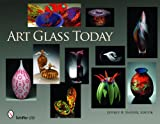 Art Glass Today, Jeffrey B. Snyder, 0764334646