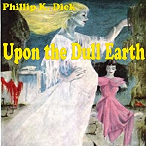 Upon the Dull Earth Audiobook
