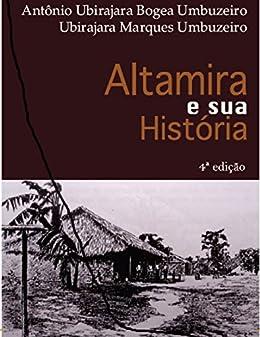 ALTAMIRA E SUA HISTORIA 4ª EDIÇÃO (Portuguese Edition) by [Umbuzeiro, Antonio Ubirajara BOgea, UMBUZEIRO, UBIRAJARA]