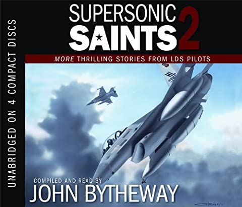Supersonic Saints 2: More Thrilling Stories from LDS Pilots (John Bytheway Audio)