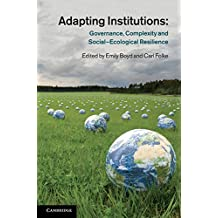 Adapting Institutions: Governance, Complexity and Social-Ecological Resilience