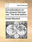 Considerations on the Present German War The, Israel Mauduit, 114092009X