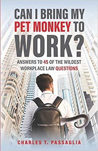 Can I Bring My Pet Monkey to Work?: Answers to 45 of the Wildest Workplace Law Questions