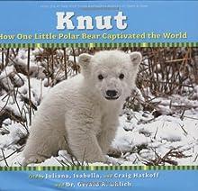 Knut: How One Little Polar Bear Captivated the World