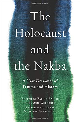 - The Holocaust and the Nakba: A New Grammar of Trauma and History (Religion, Culture, and Public Life)