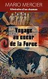 Voyage au coeur de la force : L'Itinéraire d'un chaman