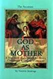God As Mother : A True Story of the Search for Mystic Christianity and Origins of the Soul, Jennings, Victoria, 0971574812