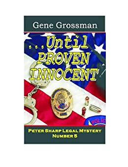 ...UNTIL PROVEN INNOCENT: Peter Sharp Legal Mystery #5 (Peter Sharp Legal Mysteries) by [Grossman, Gene]