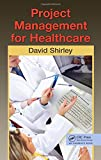 Project Management for Healthcare (ESI International Project Management Series)
