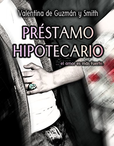 Préstamo Hipotecario: ...el amor es más fuerte (Spanish Edition)