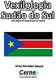 Vexilologia para a bandeira de  Sudão do Sul Com display TFT programado no Arduino