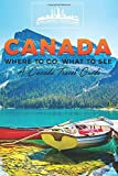 Canada: Where To Go, What To See - A Canada Travel Guide: Volume 1 (Canada,Vancouver,Toronto Montreal,Ottawa,Winnipeg,Calgary)