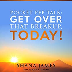 Pocket Pep Talk: Get Over That Breakup, Today!