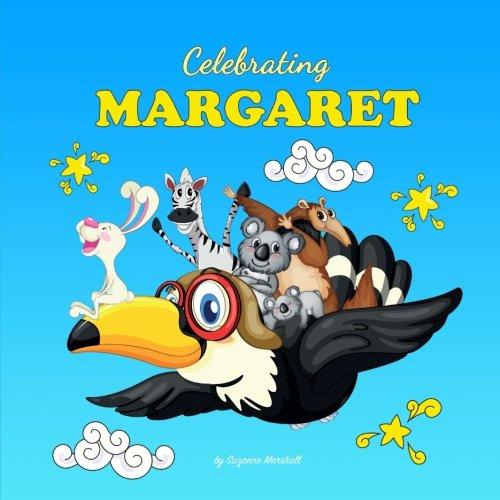 Read Online Celebrating Margaret: Personalized Baby Books & Personalized Baby Gifts (Personalized Children's Books, Baby Books, Baby Shower Gifts) pdf epub