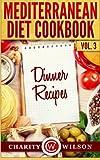 Mediterranean Diet Cookbook: Vol.3 Dinner Recipes