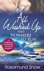 All Washed Up And Nowhere to Run: A thrilling tale of adventure, survival & romance...