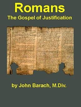 ROMANS: The Gospel of Justification by [Barach, John]
