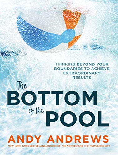 - The Bottom of the Pool: Thinking Beyond Your Boundaries to Achieve Extraordinary Results