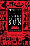 Pitching Ice Cubes at the Sun, Todd Sherman, 0595182828