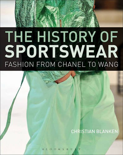 The History of Sportswear: Fashion from Chanel to Wang (Arden Shakespeare)