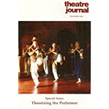 Theatre Journal: A Special Issue on Theorizing the Performer - December 2004, Volume 56, Number 4