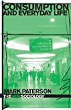 Consumption and Everyday Life, Paterson, Mark, 0415355079