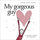 img - for Gifts of Love from Helen Exley: My Gorgeous Guy (HEVT-42080) (Funny Little People) book / textbook / text book