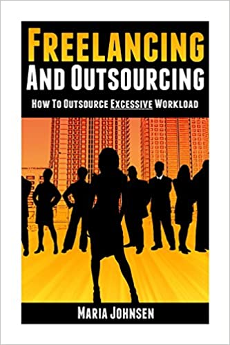 Successful Freelancing And Outsourcing A Guide To Make Money Online And Increase Business Profit By Maria Johnsen