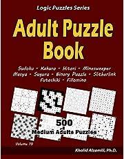 Adult Puzzle Book: 500 Medium Adults Puzzles (Sudoku, Kakuro, Hitori, Minesweeper, Masyu, Suguru, Binary Puzzle, Slitherlink, Futoshiki, Fillomino)