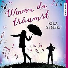 Wovon du träumst Hörbuch von Kira Gembri Gesprochen von: Ilena Gwisdalla, Max Felder