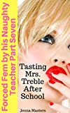 Forced Fem by his Naughty Teacher part seven: Tasting Mrs. Treble After School