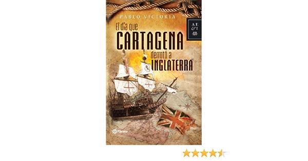 El dia que Cartagena derroto a Inglaterra eBook: Victoria, Pablo: Amazon.es: Tienda Kindle