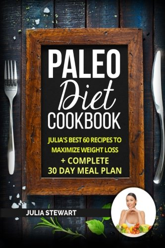 Books : Paleo Diet Cookbook: Julia's Best 60 Recipes To Maximize Weight Loss + 30 Day Meal Plan